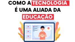 Como a tecnologia é uma aliada à educação