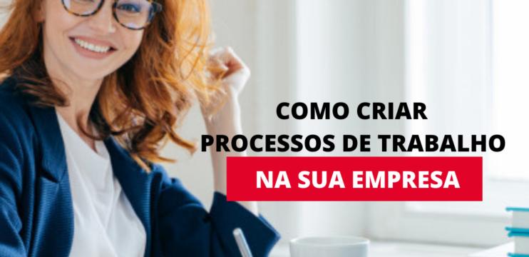 Como criar processos de trabalho na sua empresa