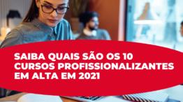 Saiba quais são os 10 cursos profissionalizantes em alta em 2021