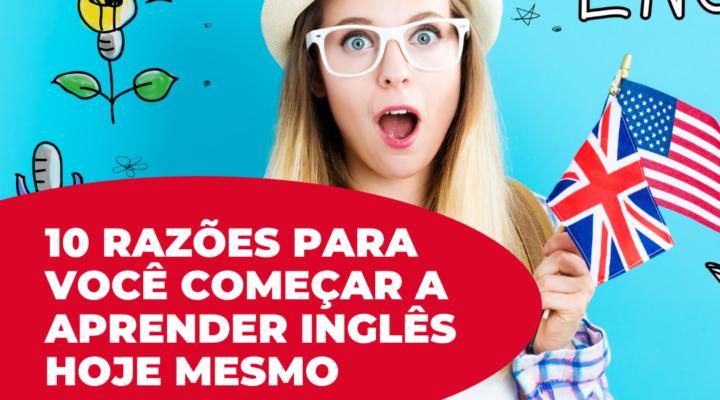 10 razões para você começar a aprender inglês hoje mesmo