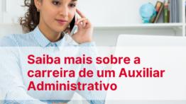 Saiba mais sobre a carreira de um Auxiliar Administrativo