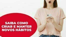 Mudar atitudes: Saiba como criar e manter novos hábitos