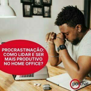Procrastinação: como lidar e ser mais produtivo no home office?