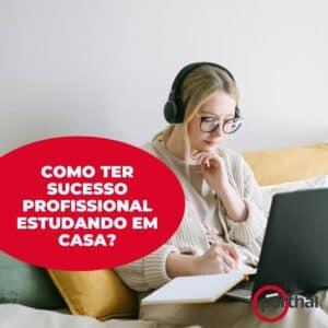 Como ter sucesso profissional estudando em casa?