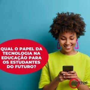 Qual o papel da tecnologia na educação para os estudantes do futuro?