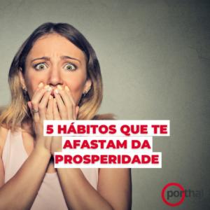 5 Hábitos que te afastam da prosperidade