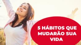 5 hábitos que mudarão sua vida